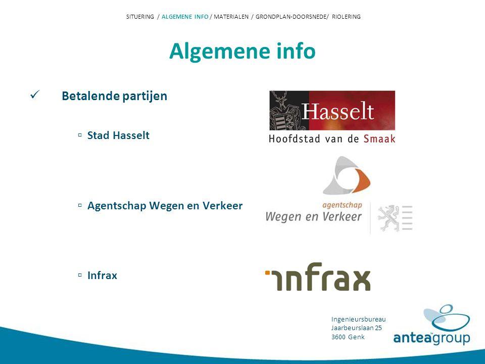 Ingenieursbureau Jaarbeurslaan 25 3600 Genk Algemene info  Betalende partijen ▫ Stad Hasselt ▫ Agentschap Wegen en Verkeer ▫ Infrax SITUERING / ALGEMENE INFO / MATERIALEN / GRONDPLAN-DOORSNEDE/ RIOLERING