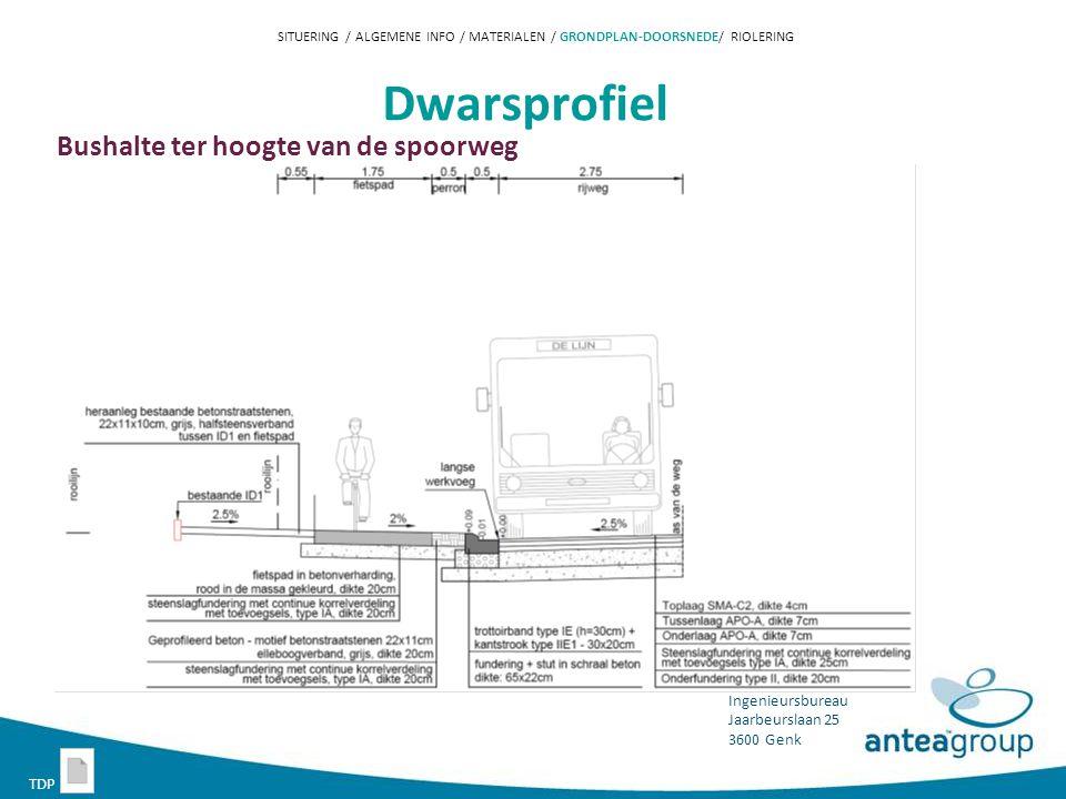 Ingenieursbureau Jaarbeurslaan 25 3600 Genk Dwarsprofiel Bushalte ter hoogte van de spoorweg SITUERING / ALGEMENE INFO / MATERIALEN / GRONDPLAN-DOORSNEDE/ RIOLERING TDP