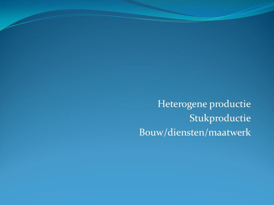 Heterogene productie Stukproductie Bouw/diensten/maatwerk