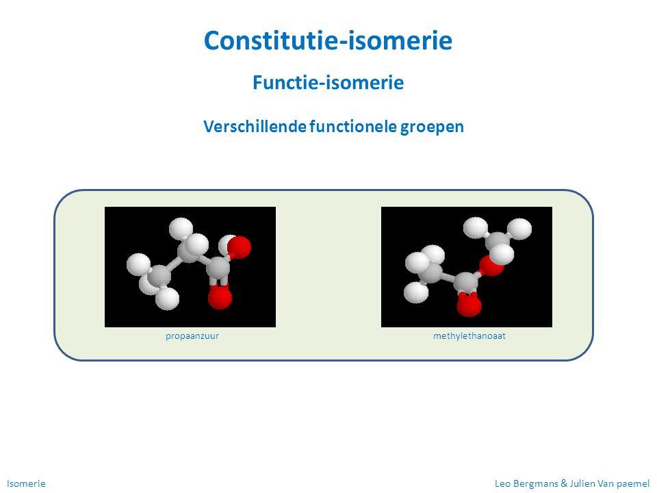 IsomerieLeo Bergmans & Julien Van paemel Constitutie-isomerie Functie-isomerie Verschillende functionele groepen propaanzuurmethylethanoaat