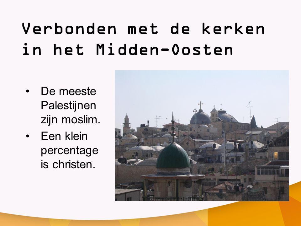 Verbonden met de kerken in het Midden-Oosten •De meeste Palestijnen zijn moslim. •Een klein percentage is christen.