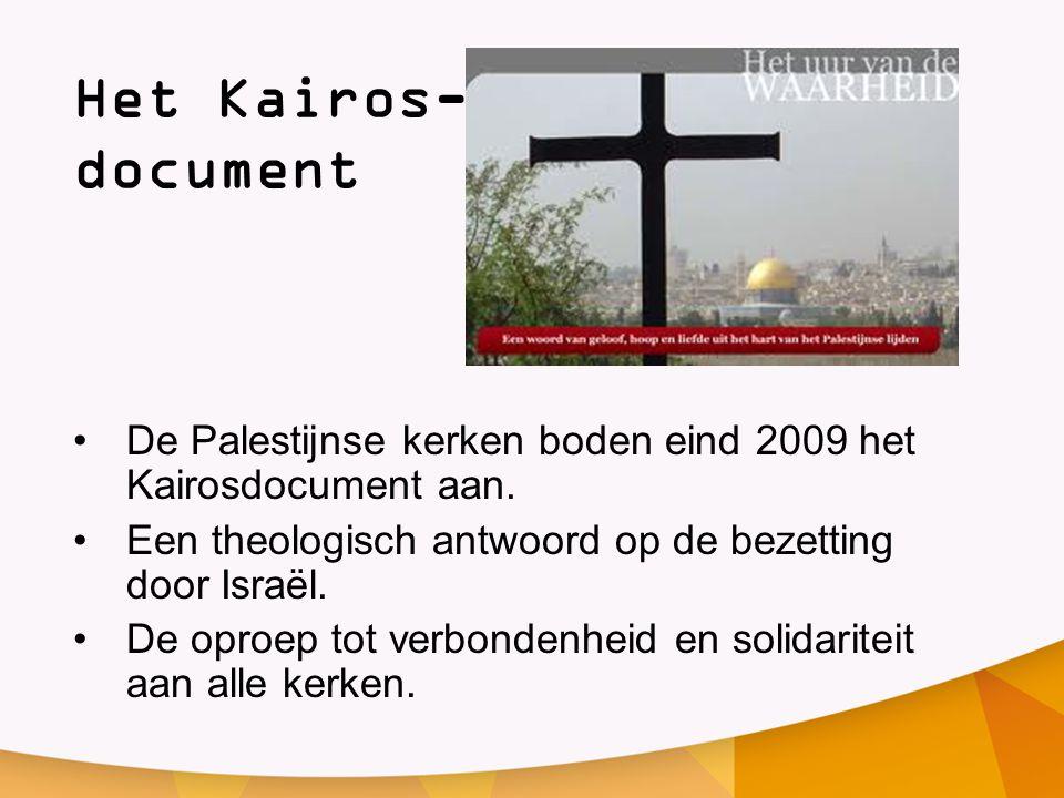 Het Kairos- document •De Palestijnse kerken boden eind 2009 het Kairosdocument aan. •Een theologisch antwoord op de bezetting door Israël. •De oproep