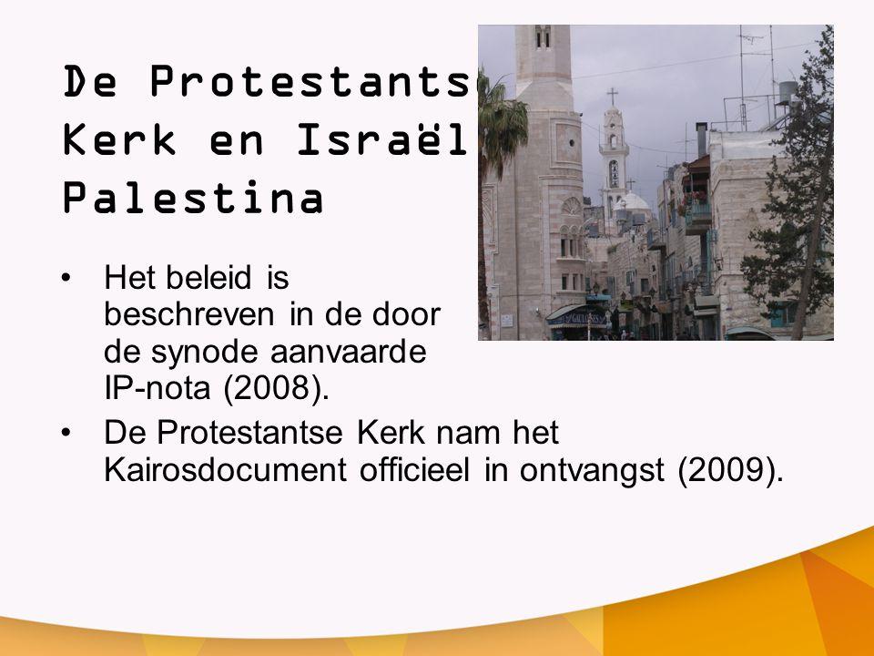 De Protestantse Kerk en Israël / Palestina •Het beleid is beschreven in de door de synode aanvaarde IP-nota (2008). •De Protestantse Kerk nam het Kair