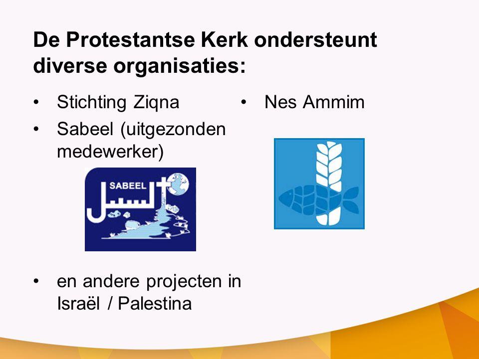 De Protestantse Kerk ondersteunt diverse organisaties: •Stichting Ziqna •Sabeel (uitgezonden medewerker) •en andere projecten in Israël / Palestina •N