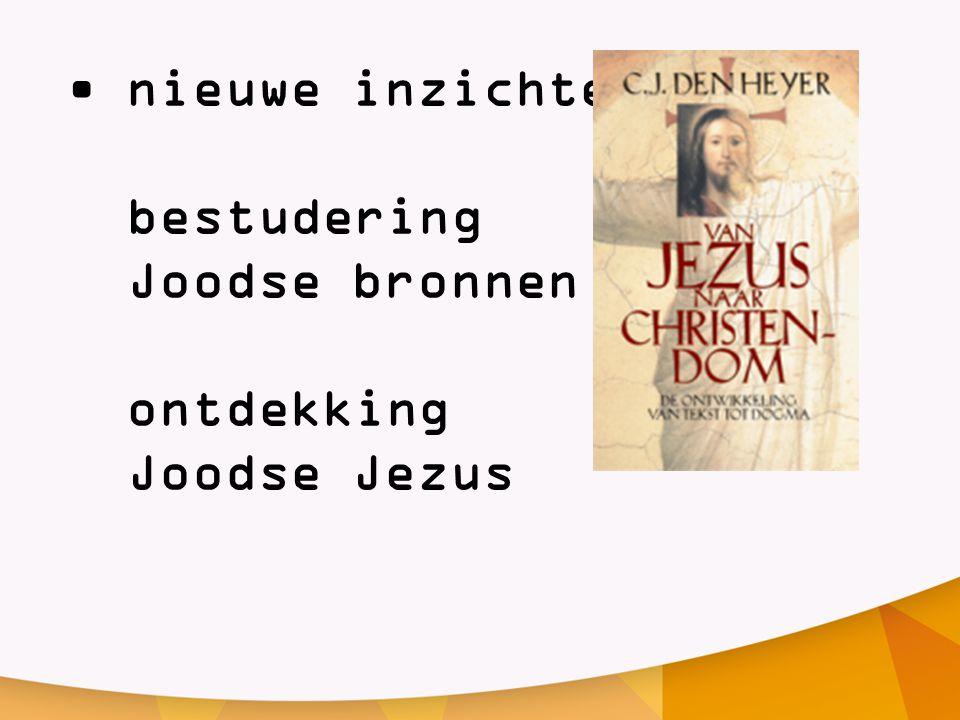 •nieuwe inzichten bestudering Joodse bronnen ontdekking Joodse Jezus