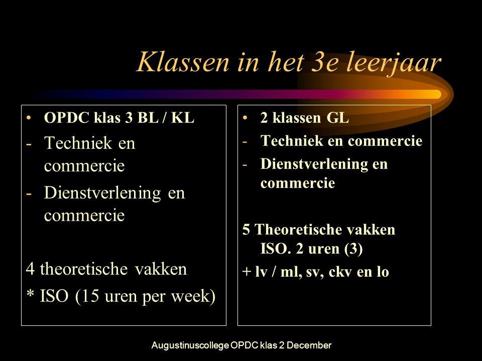 Augustinuscollege OPDC klas 2 December Klassen in het 3e leerjaar •OPDC klas 3 BL / KL -Techniek en commercie -Dienstverlening en commercie 4 theoreti