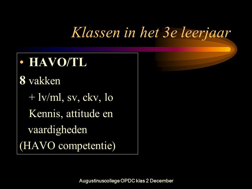 Augustinuscollege OPDC klas 2 December Klassen in het 3e leerjaar •HAVO/TL 8 vakken + lv/ml, sv, ckv, lo Kennis, attitude en vaardigheden (HAVO compet
