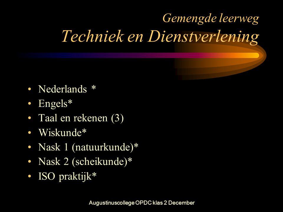 Augustinuscollege OPDC klas 2 December Gemengde leerweg Techniek en Dienstverlening •Nederlands * •Engels* •Taal en rekenen (3) •Wiskunde* •Nask 1 (na