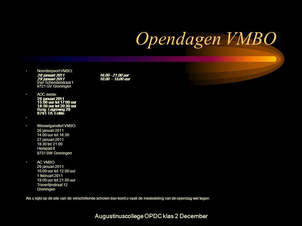 Augustinuscollege OPDC klas 2 December Opendagen VMBO •Noorderpoort VMBO: 28 januari 2011 16.00 - 21.00 uur 29 januari 2011 10.00 - 15.00 uur Van Sche