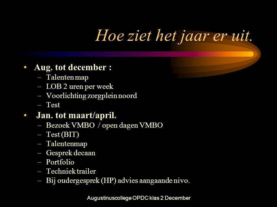 Augustinuscollege OPDC klas 2 December Hoe ziet het jaar er uit. •Aug. tot december : –Talenten map –LOB 2 uren per week –Voorlichting zorgplein noord