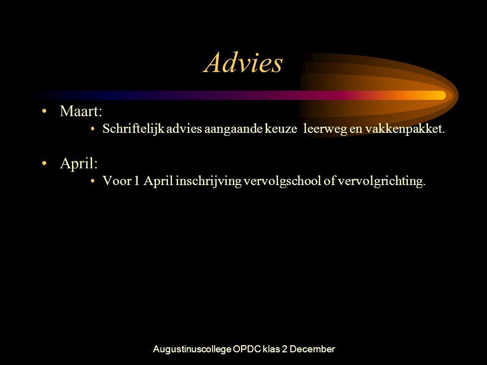 Augustinuscollege OPDC klas 2 December Advies •Maart: •Schriftelijk advies aangaande keuze leerweg en vakkenpakket. •April: •Voor 1 April inschrijving
