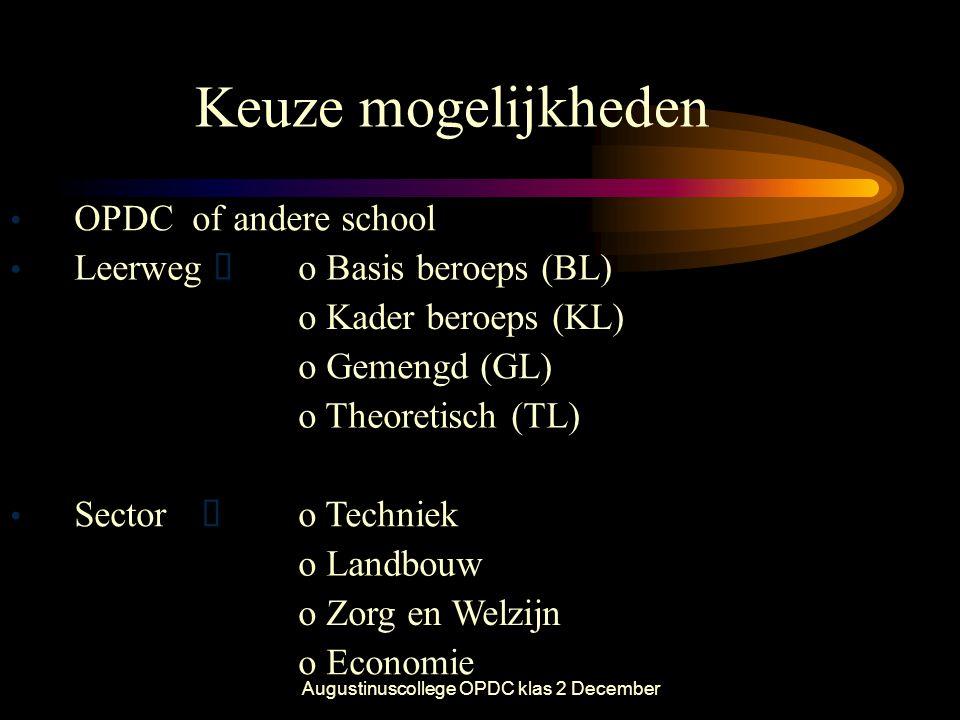 Augustinuscollege OPDC klas 2 December Keuze mogelijkheden • OPDC of andere school • Leerweg  o Basis beroeps (BL) o Kader beroeps (KL) o Gemengd (GL
