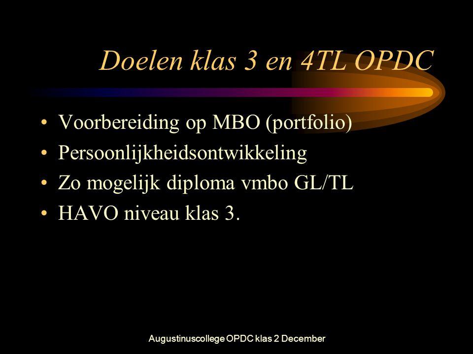 Augustinuscollege OPDC klas 2 December Doelen klas 3 en 4TL OPDC •Voorbereiding op MBO (portfolio) •Persoonlijkheidsontwikkeling •Zo mogelijk diploma