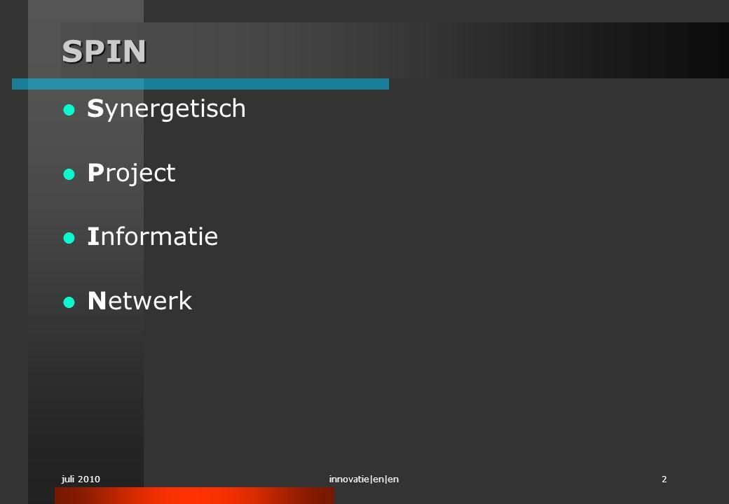 juli 2010innovatie|en|en2 SPIN  Synergetisch  Project  Informatie  Netwerk