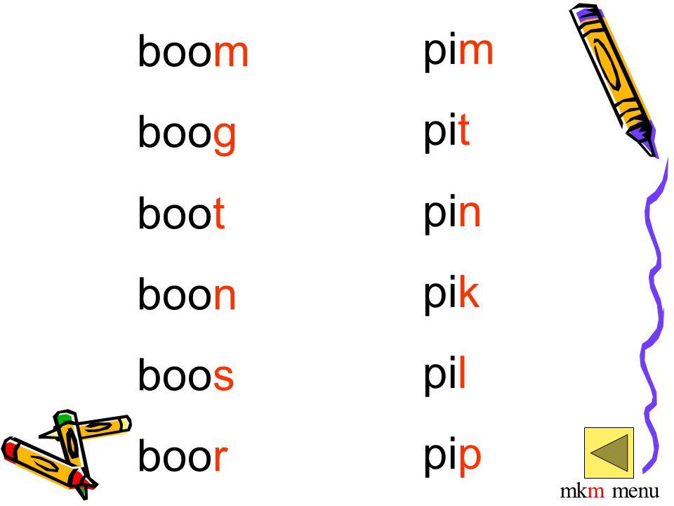 boom boog boot boon boos boor pim pit pin pik pil pip mkm menu