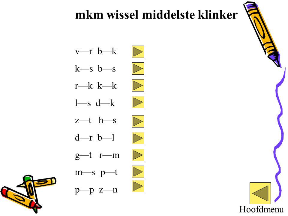 mkm wissel middelste klinker v—r b—k k—s b—s r—k k—k l—s d—k z—t h—s d—r b—l g—t r—m m—s p—t p—p z—n Hoofdmenu