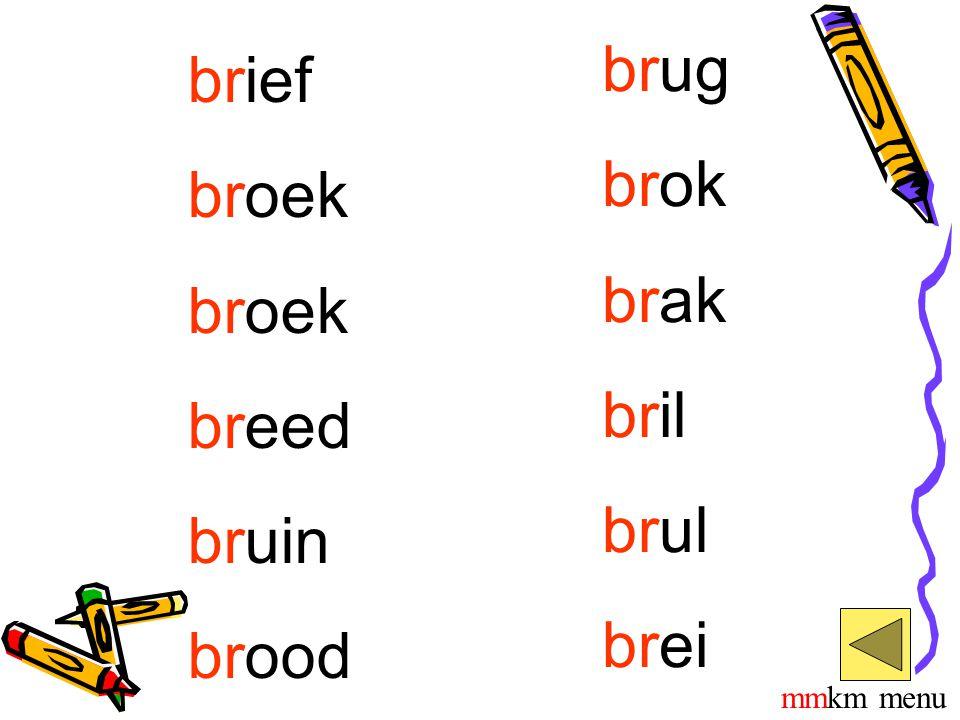 brief broek breed bruin brood brug brok brak bril brul brei mmkm menu