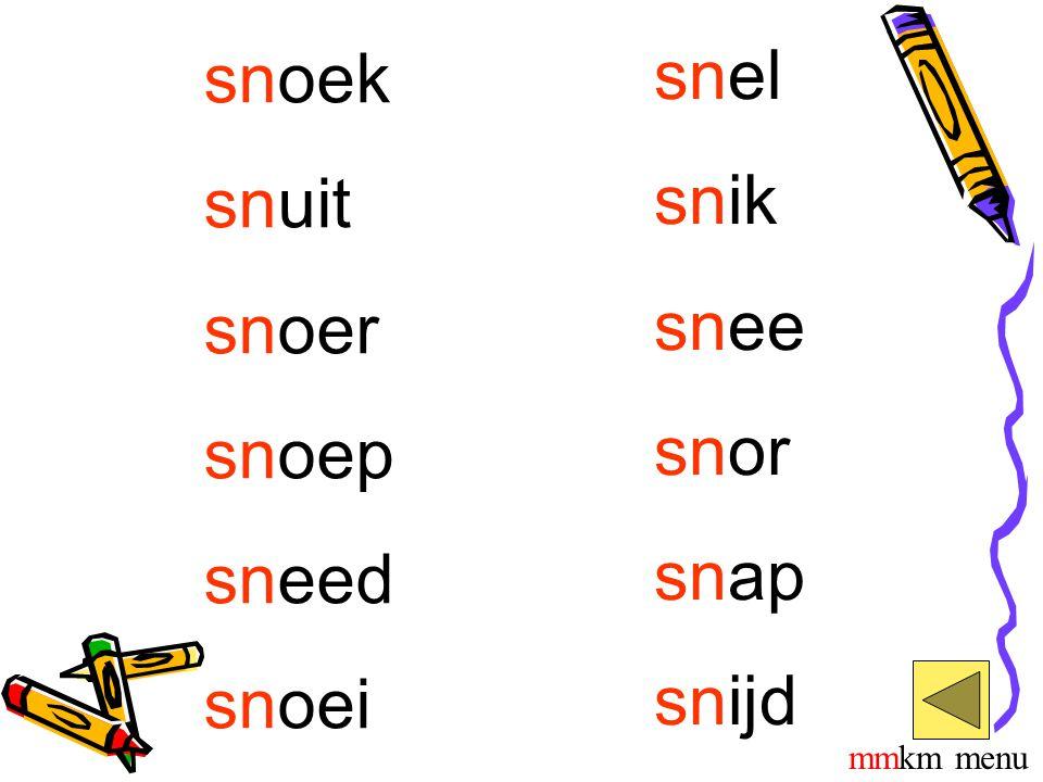 snoek snuit snoer snoep sneed snoei snel snik snee snor snap snijd mmkm menu