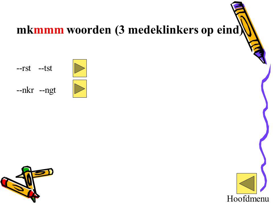 mkmmm woorden (3 medeklinkers op eind) --rst --tst --nkr --ngt Hoofdmenu
