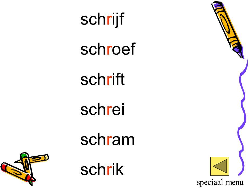 schrijf schroef schrift schrei schram schrik speciaal menu