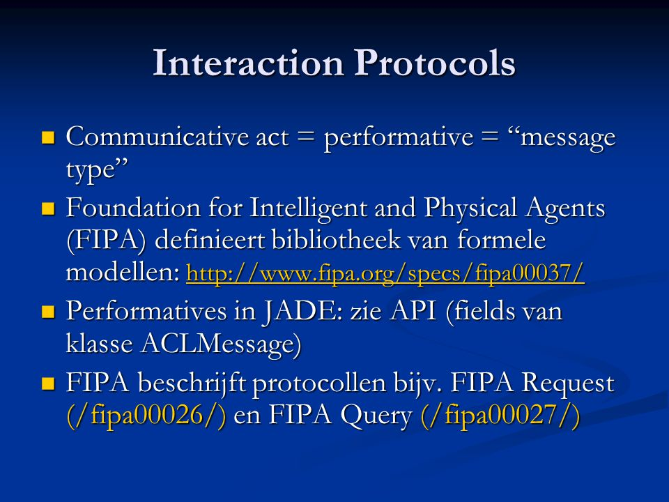"Interaction Protocols  Communicative act = performative = ""message type""  Foundation for Intelligent and Physical Agents (FIPA) definieert bibliothe"