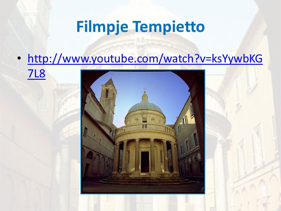 Filmpje Tempietto • http://www.youtube.com/watch?v=ksYywbKG 7L8 http://www.youtube.com/watch?v=ksYywbKG 7L8