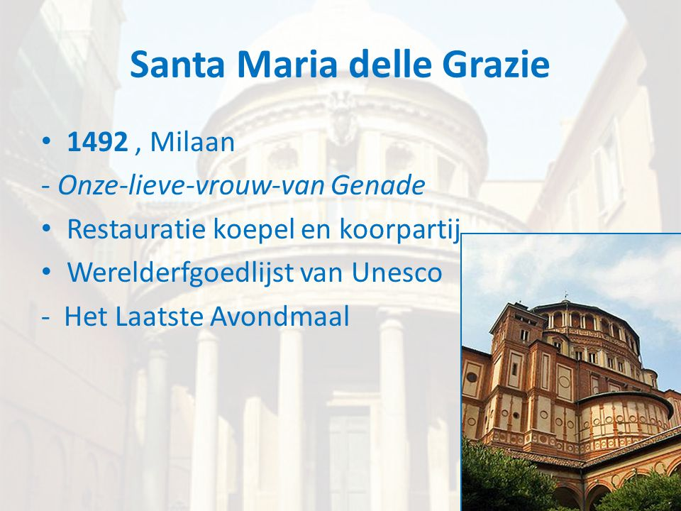 Santa Maria delle Grazie • 1492, Milaan - Onze-lieve-vrouw-van Genade • Restauratie koepel en koorpartij • Werelderfgoedlijst van Unesco - Het Laatste