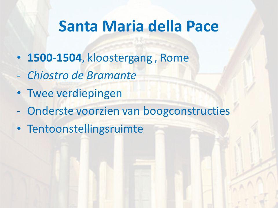 Santa Maria della Pace • 1500-1504, kloostergang, Rome -Chiostro de Bramante • Twee verdiepingen -Onderste voorzien van boogconstructies • Tentoonstel