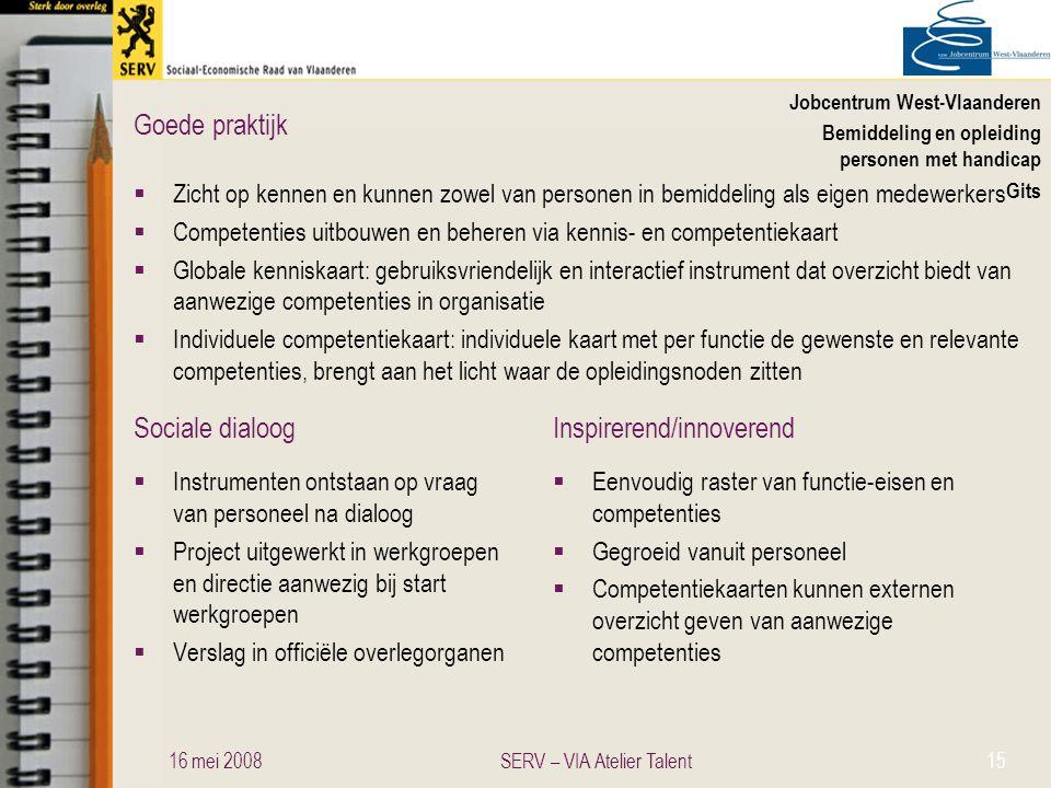Sociale dialoogInspirerend/innoverend Goede praktijk Jobcentrum West-Vlaanderen Bemiddeling en opleiding personen met handicap Gits  Zicht op kennen