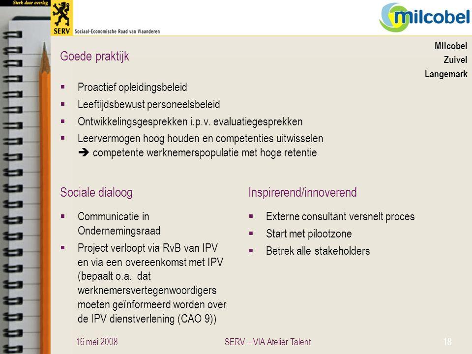 Sociale dialoogInspirerend/innoverend Goede praktijk Milcobel Zuivel Langemark  Proactief opleidingsbeleid  Leeftijdsbewust personeelsbeleid  Ontwi