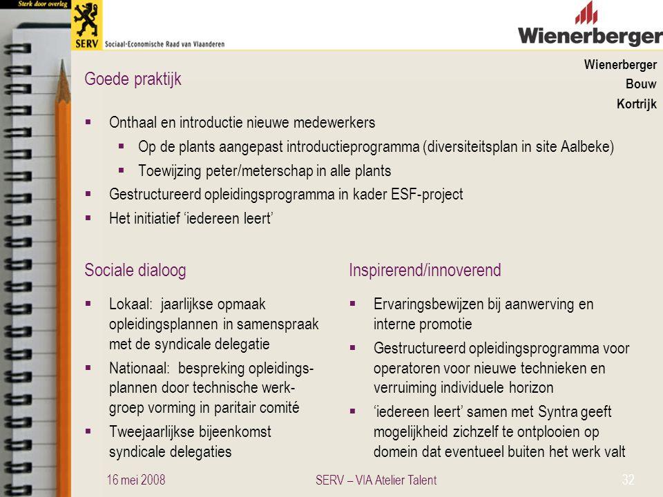 Sociale dialoogInspirerend/innoverend Goede praktijk Wienerberger Bouw Kortrijk  Onthaal en introductie nieuwe medewerkers  Op de plants aangepast i