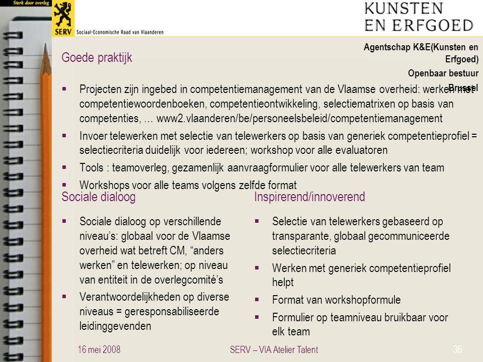Sociale dialoogInspirerend/innoverend Goede praktijk Agentschap K&E(Kunsten en Erfgoed) Openbaar bestuur Brussel  Projecten zijn ingebed in competent
