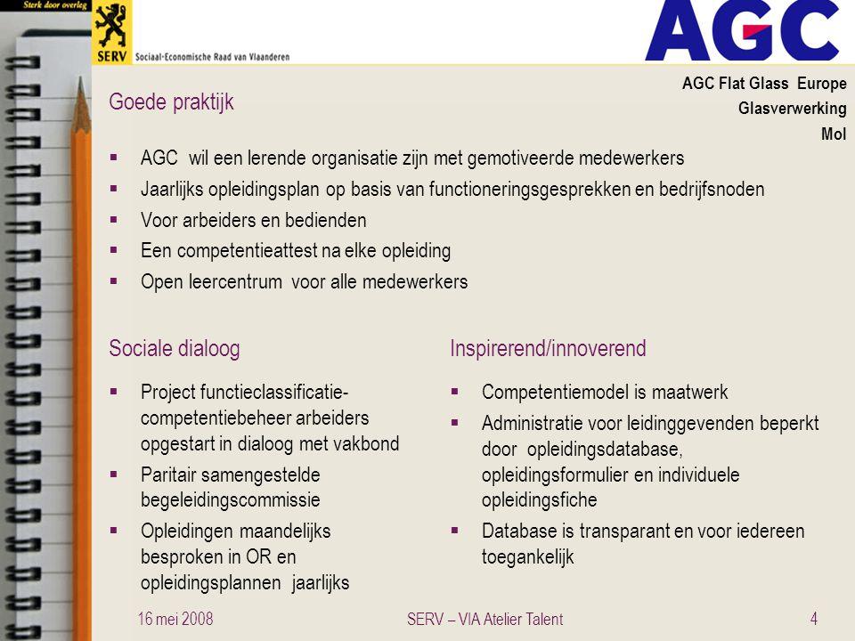 Sociale dialoogInspirerend/innoverend Goede praktijk Jobcentrum West-Vlaanderen Bemiddeling en opleiding personen met handicap Gits  Zicht op kennen en kunnen zowel van personen in bemiddeling als eigen medewerkers  Competenties uitbouwen en beheren via kennis- en competentiekaart  Globale kenniskaart: gebruiksvriendelijk en interactief instrument dat overzicht biedt van aanwezige competenties in organisatie  Individuele competentiekaart: individuele kaart met per functie de gewenste en relevante competenties, brengt aan het licht waar de opleidingsnoden zitten  Instrumenten ontstaan op vraag van personeel na dialoog  Project uitgewerkt in werkgroepen en directie aanwezig bij start werkgroepen  Verslag in officiële overlegorganen  Eenvoudig raster van functie-eisen en competenties  Gegroeid vanuit personeel  Competentiekaarten kunnen externen overzicht geven van aanwezige competenties 16 mei 200815SERV – VIA Atelier Talent