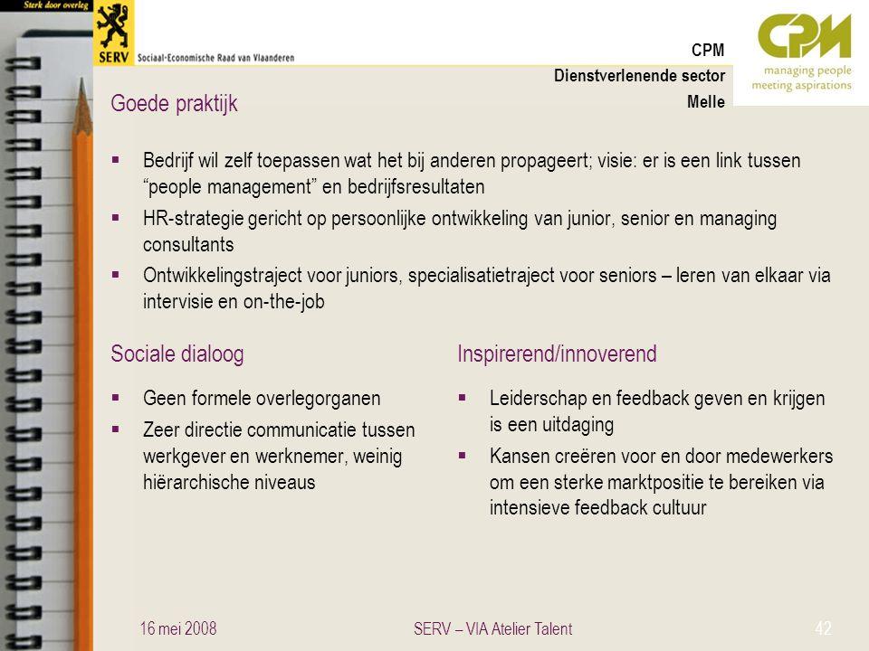Sociale dialoogInspirerend/innoverend Goede praktijk CPM Dienstverlenende sector Melle  Bedrijf wil zelf toepassen wat het bij anderen propageert; vi