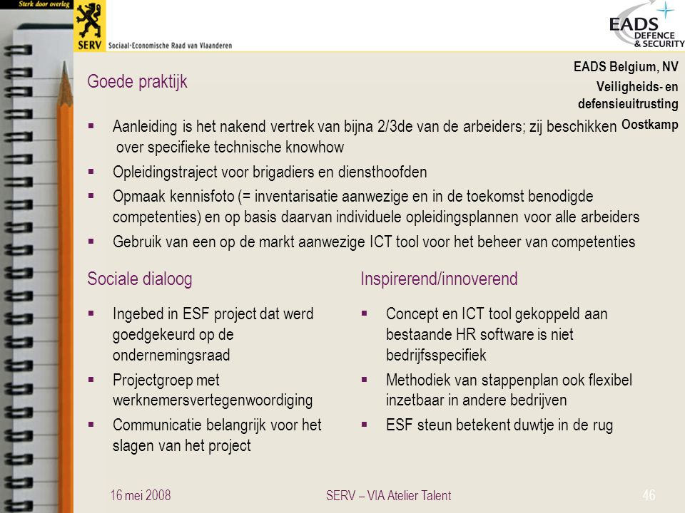 Sociale dialoogInspirerend/innoverend Goede praktijk EADS Belgium, NV Veiligheids- en defensieuitrusting Oostkamp  Aanleiding is het nakend vertrek v