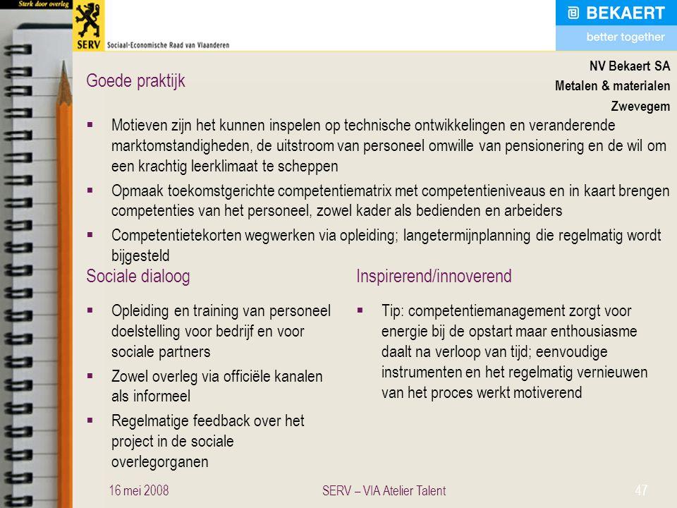 Sociale dialoogInspirerend/innoverend Goede praktijk NV Bekaert SA Metalen & materialen Zwevegem  Motieven zijn het kunnen inspelen op technische ont