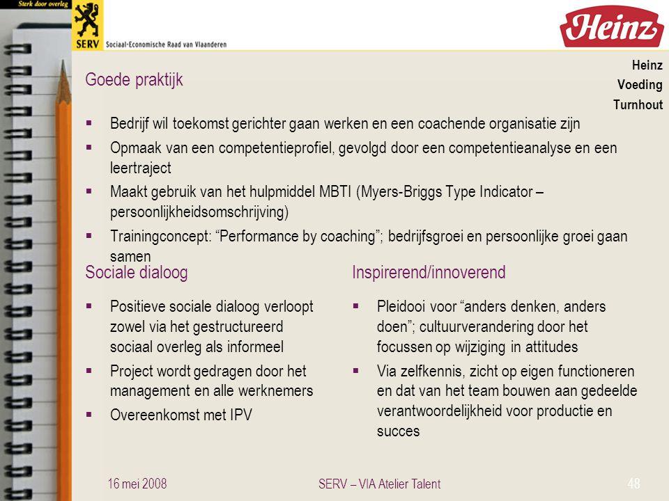 Sociale dialoogInspirerend/innoverend Goede praktijk Heinz Voeding Turnhout  Bedrijf wil toekomst gerichter gaan werken en een coachende organisatie