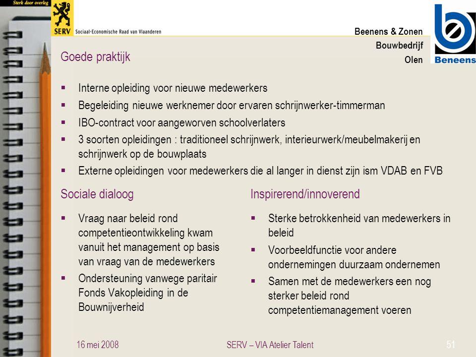 Sociale dialoogInspirerend/innoverend Goede praktijk Beenens & Zonen Bouwbedrijf Olen  Interne opleiding voor nieuwe medewerkers  Begeleiding nieuwe
