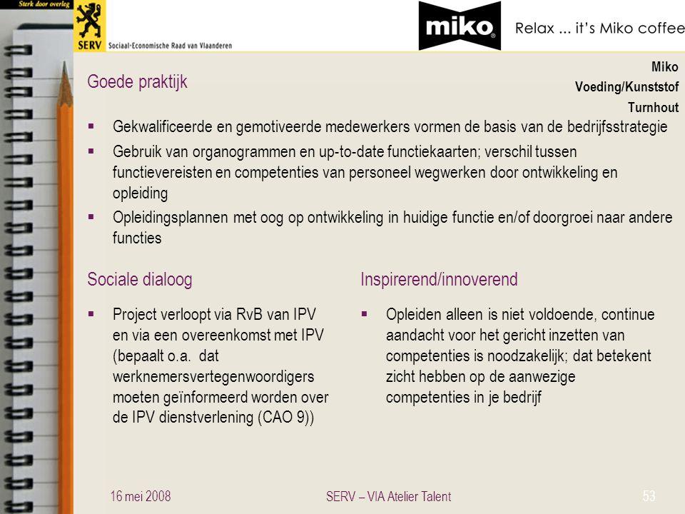 Sociale dialoogInspirerend/innoverend Goede praktijk Miko Voeding/Kunststof Turnhout  Gekwalificeerde en gemotiveerde medewerkers vormen de basis van