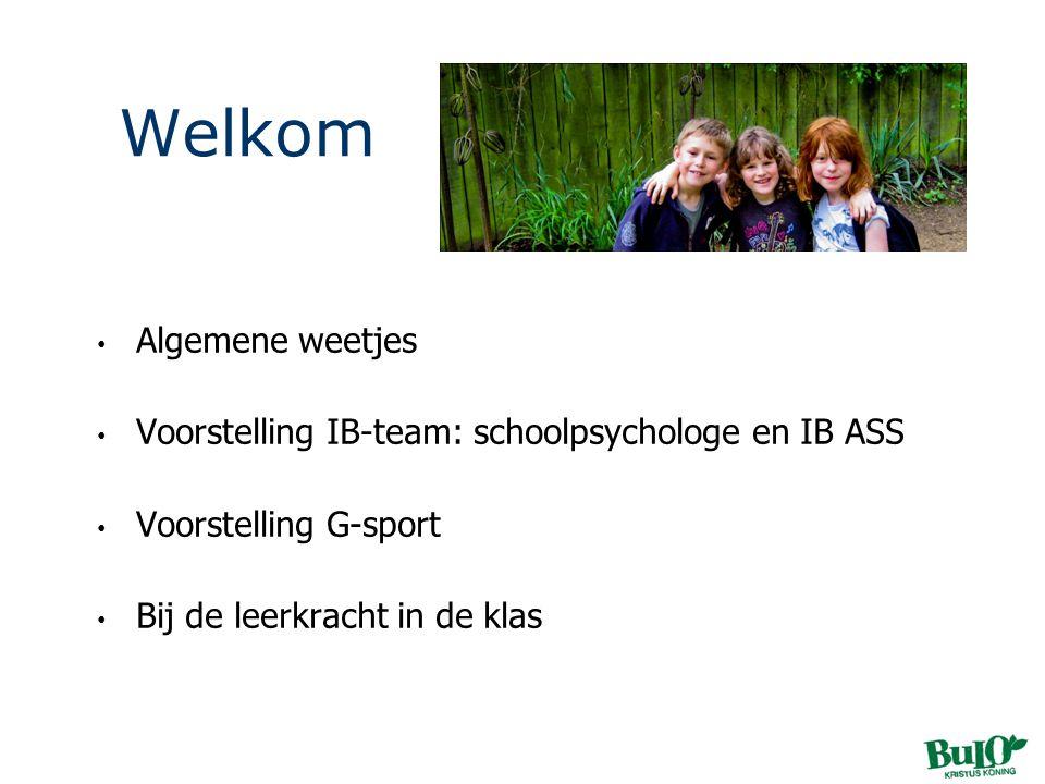 Welkom • Algemene weetjes • Voorstelling IB-team: schoolpsychologe en IB ASS • Voorstelling G-sport • Bij de leerkracht in de klas