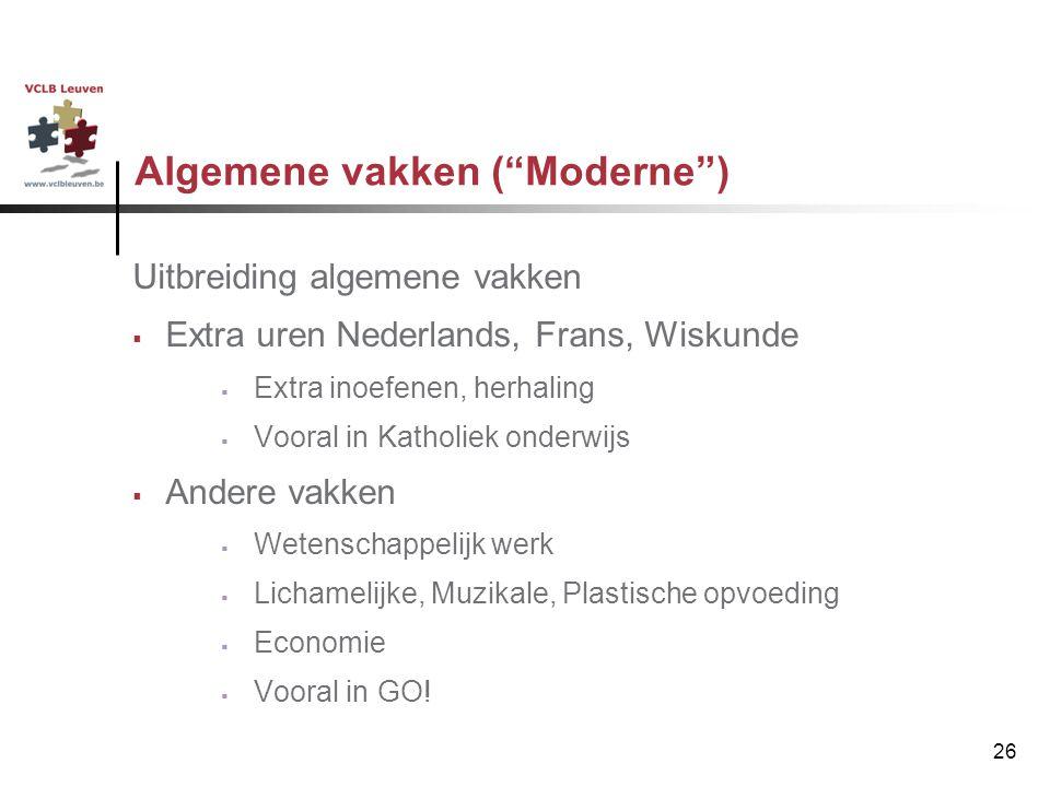 """26 Algemene vakken (""""Moderne"""") Uitbreiding algemene vakken  Extra uren Nederlands, Frans, Wiskunde  Extra inoefenen, herhaling  Vooral in Katholiek"""