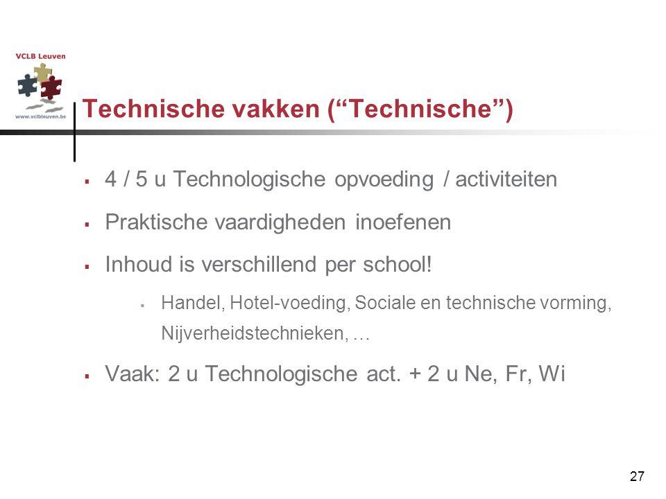 """27 Technische vakken (""""Technische"""")  4 / 5 u Technologische opvoeding / activiteiten  Praktische vaardigheden inoefenen  Inhoud is verschillend per"""