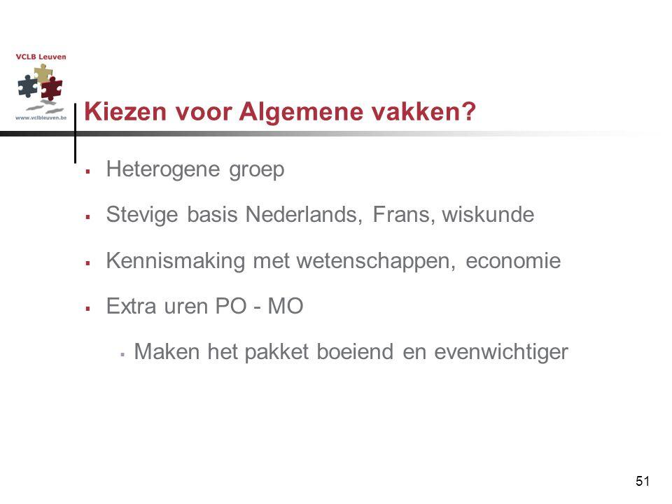51 Kiezen voor Algemene vakken?  Heterogene groep  Stevige basis Nederlands, Frans, wiskunde  Kennismaking met wetenschappen, economie  Extra uren
