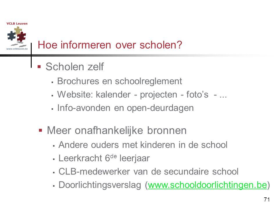 71 Hoe informeren over scholen?  Scholen zelf  Brochures en schoolreglement  Website: kalender - projecten - foto's -...  Info-avonden en open-deu