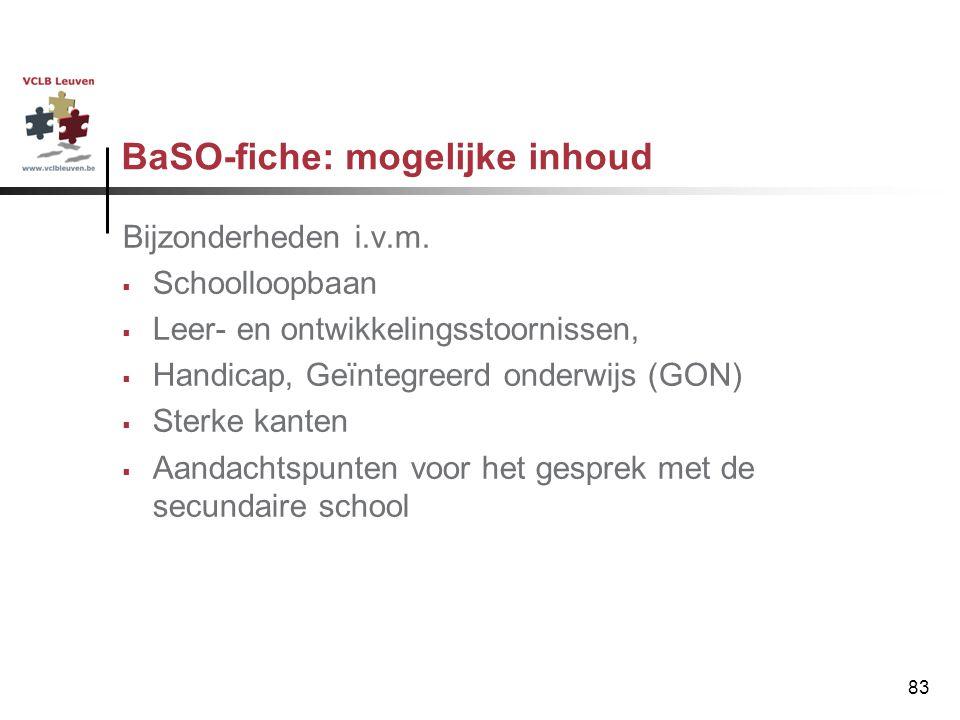 83 BaSO-fiche: mogelijke inhoud Bijzonderheden i.v.m.  Schoolloopbaan  Leer- en ontwikkelingsstoornissen,  Handicap, Geïntegreerd onderwijs (GON) 