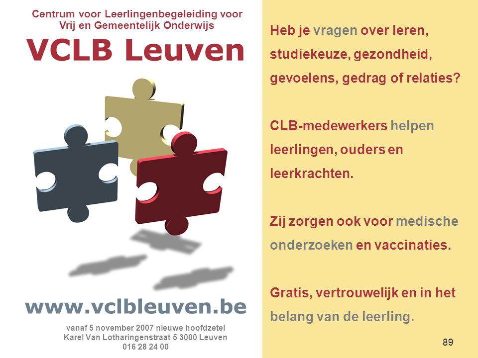 89 Centrum voor Leerlingenbegeleiding voor Vrij en Gemeentelijk Onderwijs vanaf 5 november 2007 nieuwe hoofdzetel Karel Van Lotharingenstraat 5 3000 L