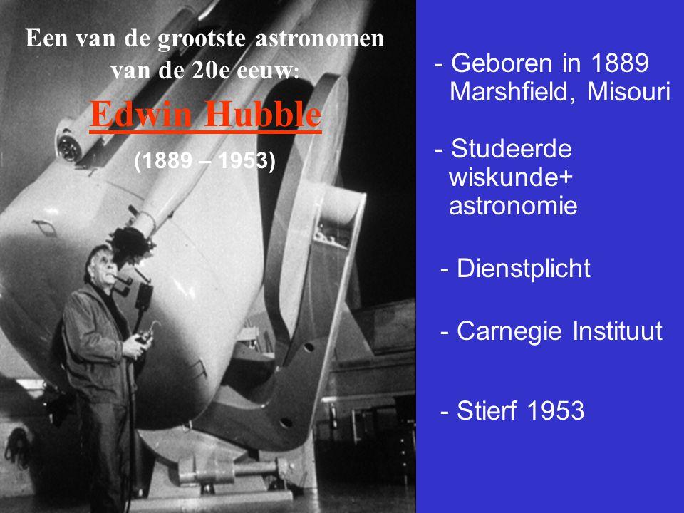 Een van de grootste astronomen van de 20e eeuw : Edwin Hubble (1889 – 1953) - Geboren in 1889 Marshfield, Misouri - Studeerde wiskunde+ astronomie - D