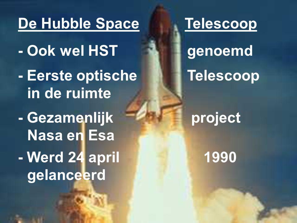 - Ook wel HST genoemd De Hubble Space Telescoop - Eerste optische Telescoop in de ruimte - Werd 24 april 1990 gelanceerd - Gezamenlijk project Nasa en