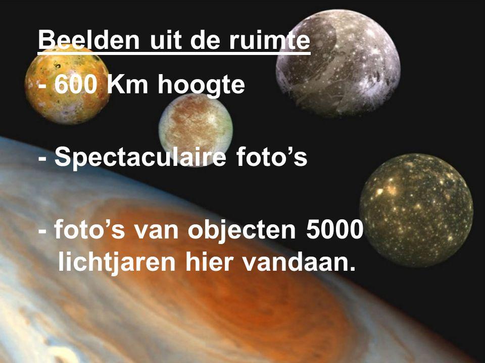 Beelden uit de ruimte - 600 Km hoogte - Spectaculaire foto's - foto's van objecten 5000 lichtjaren hier vandaan.