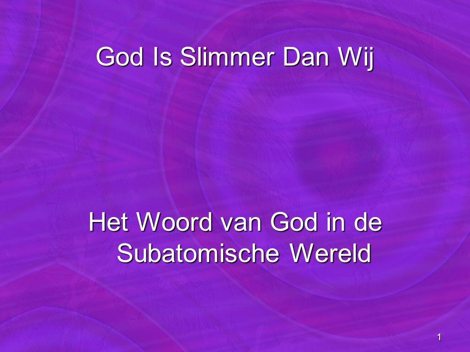 1 God Is Slimmer Dan Wij Het Woord van God in de Subatomische Wereld